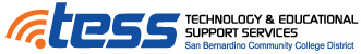 TESS: Technology & Educational Support Services. San Bernardino Community College District